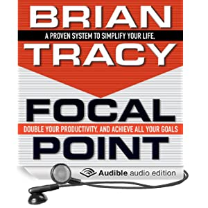 Focal Point: A Proven System to Simplify Your Life, Double Your Productivity, and Achieve All Your Goals (Unabridged)