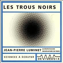 Les trous noirs Discours Auteur(s) : Jean-Pierre Luminet Narrateur(s) : Jean-Pierre Luminet