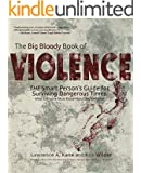 The Big Bloody Book of Violence: The Smart Person's Guide for Surviving Dangerous Times: What Every Person Must Know About Self-Defense (English Edition)