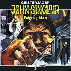 Das Horror-Schloss im Spessart / Das Mädchen von Atlantis / Das Dämonenauge (John Sinclair Sammelband 3, Folgen 7-9) Hörspiel