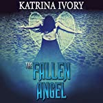 The Fallen Angel: A Paranormal Angels Romance | Katrina Ivory