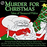 Murder for Christmas: Tales of Seasonal Malice | Margery Allingham,Marjorie Bowen,Agatha Christie,John Collier,Arthur Conan Doyle,Stanley Ellin,Ngaio Marsh,Dorothy L Sayers
