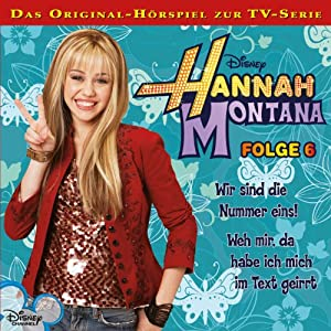 Wir sind die Nummer eins! / Weh mir, da habe ich mich im Text geirrt (Hannah Montana 6) Hörspiel