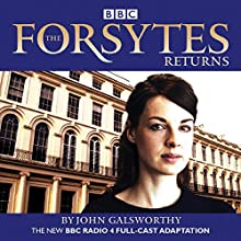 The Forsytes Returns: BBC Radio 4 full-cast dramatisation Performance by John Galsworthy Narrated by  full cast, Jessica Raine, Joseph Millson