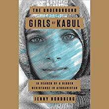 The Underground Girls of Kabul: In Search of a Hidden Resistance in Afghanistan (       UNABRIDGED) by Jenny Nordberg Narrated by Kirsten Potter