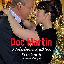 Doc Martin: Mistletoe and Whine | Livre audio Auteur(s) : Sam North Narrateur(s) : Mark Meadows
