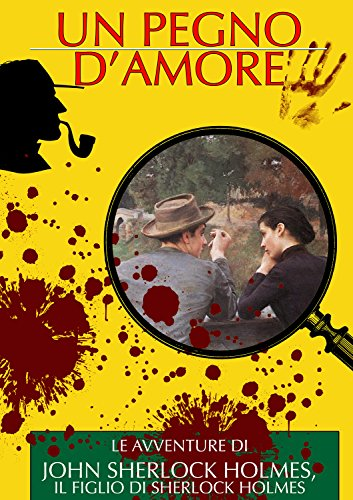 Un Pegno d'Amore Le Avventure di John Sherlock Holmes il Figlio di Sherlock Holmes I Classici del Giallo e del PDF