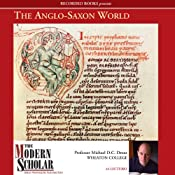 The Modern Scholar: The Anglo-Saxon World | [Michael D. C. Drout]