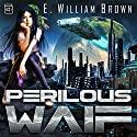 Perilous Waif: Alice Long, Book 1 Audiobook by E. William Brown Narrated by Mare Trevathan