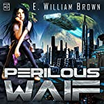 Perilous Waif: Alice Long, Book 1 | E. William Brown