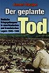 Der geplante Tod: Deutsche Kriegsgefa...