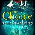 The Choice Hörbuch von Samantha King Gesprochen von: Emma Powell