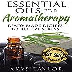 Aromatherapy: 65+ Ready-Made Aromatherapy Recipes to Relieve Stress   Akys Taylor