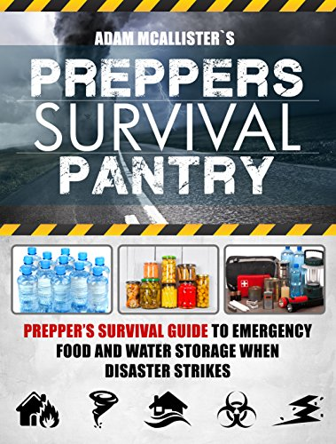 Prepper's Survival Pantry: Prepper's Survival Guide to Emergency Food and Water Storage When Disaster Strikes by Adam McAllister