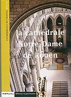La Cathédrale Notre-Dame de Rouen