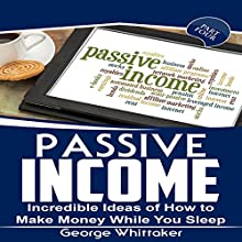 Passive Income: Incredible Ideas of How to Make Money While You Sleep, Part Four Audiobook by George Whittaker Narrated by Jennifer Pinkley