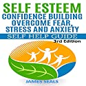 Self Esteem: Confidence Building: Overcome Fear, Stress and Anxiety - Self Help Guide Audiobook by James Seals Narrated by Allan Callaway