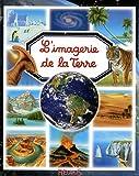 echange, troc Emilie Beaumont, Agnès Vandewiele, Hélène Grimault, Bernard Alunni, Collectif - L'imagerie de la Terre