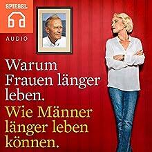 Warum Frauen länger leben. Wie Männer länger leben können. Hörbuch von  DER SPIEGEL Gesprochen von:  Deutsche Blindenstudienanstalt