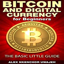 Bitcoin and Digital Currency for Beginners: The Basic Little Guide (       UNABRIDGED) by Alex Nkenchor Uwajeh Narrated by Glenn Koster, Jr.