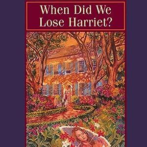 When Did We Lose Harriet?: MacLaren Yarbrough Mysteries, Book 1 | [Patricia Sprinkle]