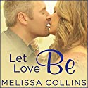 Let Love Be: Love, Book 4 Audiobook by Melissa Collins Narrated by Lucy Rivers, Christian Fox