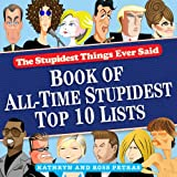 Stupidest Things Ever Said: Book of All-Time Stupidest Top 10 Lists (0761165916) by Petras, Kathryn