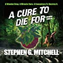 A Cure to Die For: A Medical Thriller (       UNABRIDGED) by Stephen G. Mitchell Narrated by Chuck Driscoll