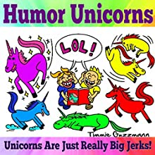 Humor Unicorns: Unicorns Are Just Really Big Jerks!, Just Really Big Jerks, Book 1 (       UNABRIDGED) by Timmie Guzzmann Narrated by Steve Ryan