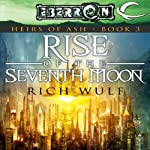 Rise of the Seventh Moon: Eberron: Heirs of Ash, Book 3 (       UNABRIDGED) by Rich Wulf Narrated by Marcella Rose Sciotto
