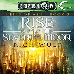 Rise of the Seventh Moon: Eberron: Heirs of Ash, Book 3 | [Rich Wulf]