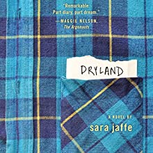 Dryland: A Novel (       UNABRIDGED) by Sara Jaffe Narrated by Carly Robins