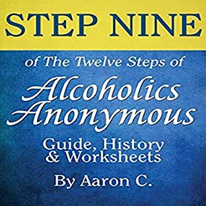 Step Nine of the Twelve Steps of Alcoholics Anonymous: Guide & History Audiobook