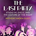 The Last Party: Studio 54, Disco, and the Culture of the Night (       UNABRIDGED) by Anthony Haden-Guest Narrated by Julian Elfer