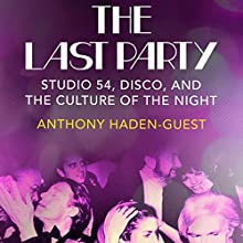 The Last Party: Studio 54, Disco, and the Culture of the Night Audiobook by Anthony Haden-Guest Narrated by Julian Elfer