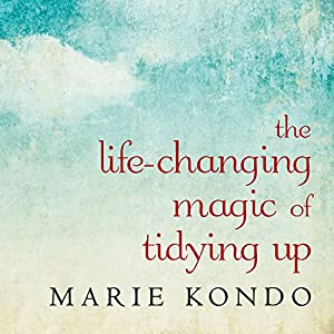 The Life-Changing Magic of Tidying Up: The Japanese Art of Decluttering and Organizing (       UNABRIDGED) by Marie Kondo Narrated by Emily Woo Zeller