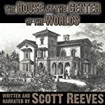 The House at the Center of the Worlds | Scott Reeves