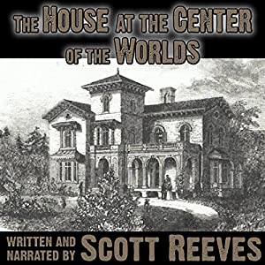 The House at the Center of the Worlds | [Scott Reeves]