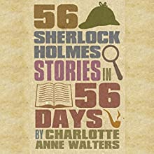 56 Sherlock Holmes Stories in 56 Days Audiobook by Charlotte Walters Narrated by Steve White