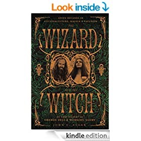 The Wizard and the Witch: Seven Decades of Counterculture, Magick & Paganism