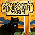 The Book of the Night with Moon (       UNABRIDGED) by Diane Duane Narrated by Angele Masters