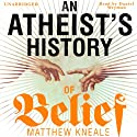 An Atheist's History of Belief: Understanding Our Most Extraordinary Invention Audiobook by Matthew Kneale Narrated by Daniel Weyman