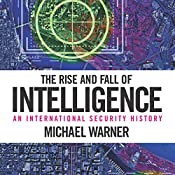 The Rise and Fall of Intelligence: An International Security History | [Michael Warner]