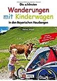 Wandern mit Kinderwagen Bayern: Ein Wanderführer mit den schönsten Familienwanderungen mit Kinderwagen -in den Bayerischen Hausbergen. Ideal auch für ... zum Wandern mit Kindern. (J. Berg)