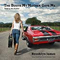 The Boots My Mother Gave Me (       UNABRIDGED) by Brooklyn James Narrated by Brooklyn James