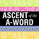 Ascent of the A-Word: Assholism, the First Sixty Years (       UNABRIDGED) by Geoffrey Nunberg Narrated by Kate Udall, Francis J. Spieler
