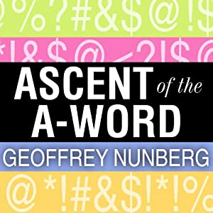 Ascent of the A-Word: Assholism, the First Sixty Years | [Geoffrey Nunberg]