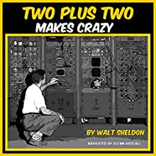 Two Plus Two Makes Crazy (       UNABRIDGED) by Walt Sheldon Narrated by Glenn Hascall