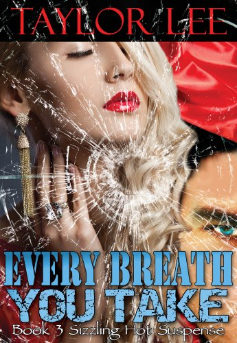 Every Breath You Take: Sexy Romantic Suspense (Book 3 The Blonde Barracuda's Sizzling Suspense Series) by Taylor Lee
