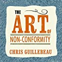 The Art of Non-Conformity: Set Your Own Rules, Live the Life You Want, and Change the World (       UNABRIDGED) by Chris Guillebeau Narrated by Dan John Miller